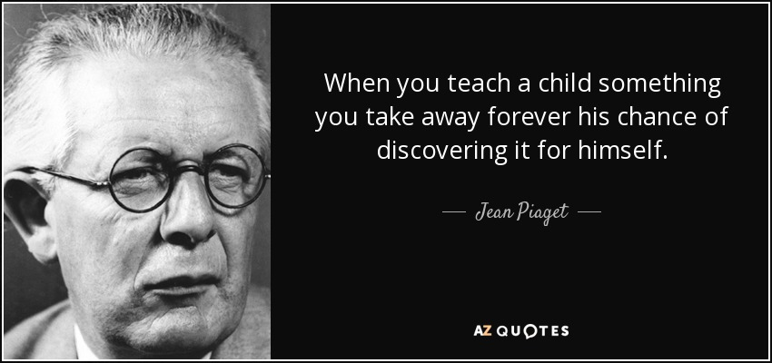quote-when-you-teach-a-child-something-you-take-away-forever-his-chance-of-discovering-it-jean-piaget-52-61-83.jpg