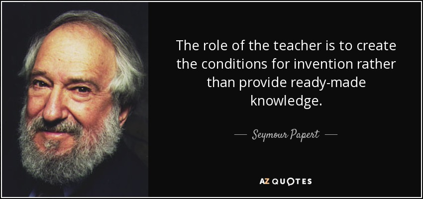 quote-the-role-of-the-teacher-is-to-create-the-conditions-for-invention-rather-than-provide-seymour-papert-53-53-55.jpg